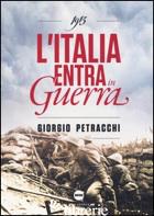 1915. L'ITALIA ENTRA IN GUERRA - PETRACCHI GIORGIO