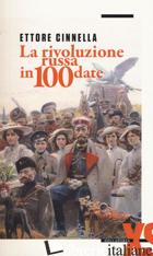 RIVOLUZIONE RUSSA IN 100 DATE (LA) - CINNELLA ETTORE