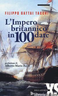 IMPERO BRITANNICO IN 100 DATE (L') - GATTAI TACCHI FILIPPO