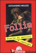 FOLLIE. STORIE DI DELITTI E CASTIGHI - MELUZZI ALESSANDRO