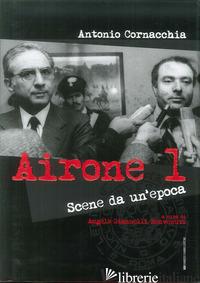 AIRONE 1. SCENE DA UN'EPOCA - CORNACCHIA ANTONIO; GIANNELLI BENVENUTI A. (CUR.)