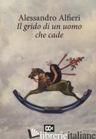 GRIDO DI UN UOMO CHE CADE (IL) - ALFIERI ALESSANDRO