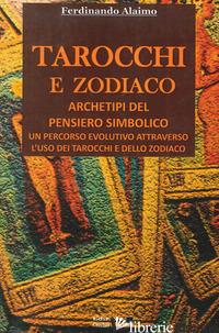 TAROCCHI E ZODIACO. ARCHETIPI DEL PENSIERO SIMBOLICO - ALAIMO FERDINANDO