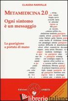 METAMEDICINA 2.0. OGNI SINTOMO E' UN MESSAGGIO. LA GUARIGIONE A PORTATA DI MANO - RAINVILLE CLAUDIA