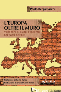 EUROPA OLTRE IL MURO. VENT'ANNI DI VIAGGI E INCONTRI NEI PAESI DELL'EST (L') - BERGAMASCHI PAOLO