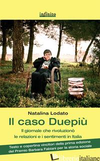 CASO DUEPIU'. IL GIORNALE CHE RIVOLUZIONO' LE RELAZIONI E I SENTIMENTI IN ITALIA - LODATO NATALINA