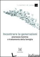 INCONTRARE LE GENERAZIONI. ANORESSIA-BULIMIA E TRATTAMENTO DELLA FAMIGLIA - TERMINIO NICOLO'