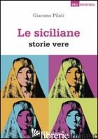 SICILIANE. STORIE VERE (LE) - PILATI GIACOMO