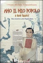 AMO IL MIO POPOLO E NON TACERO'. DOCU-RACCONTO SU DON PEPPINO DIANA - PICONE F. (CUR.); DIANA M. (CUR.); TANZARELLA S. (CUR.)