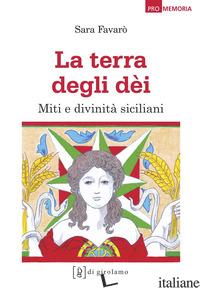 TERRA DEGLI DEI. MITI E DIVINITA' SICILIANI (LA) - FAVARO' SARA