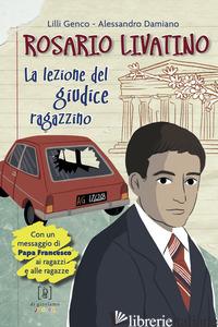 ROSARIO LIVATINO. LA LEZIONE DEL GIUDICE RAGAZZINO - GENCO LILLI; DAMIANO ALESSANDRO