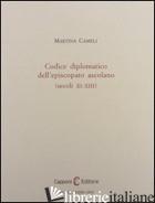 CODICE DIPLOMATICO DELL'EPISCOPIO ASCOLANO (SECOLI XI-XIII) - CAMELI MARTINA