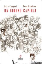 GIORNO CAPIRAI (UN) - CAPPONI LUCA; RAMIREZ TUCO