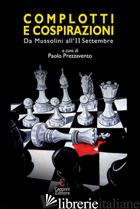 COMPLOTTI E COSPIRAZIONI. DA MUSSOLINI ALL'11 SETTEMBRE - PREZZAVENTO P. (CUR.)