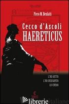 CECCO D'ASCOLI. HAERETICUS - BENFATTI PIERO M.