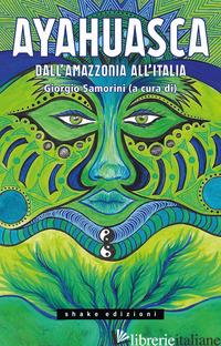 AYAHUASCA. DALL'AMAZZONIA ALL'ITALIA - SAMORINI G. (CUR.)