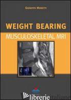 WEIGHT BEARING. MUSCULOSKELETAL MRI - MONETTI GIUSEPPE