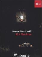 SLOT MACHINE - MARTINELLI MARCO