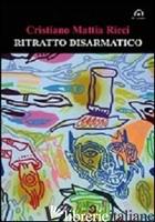 RITRATTO DISARMATICO - RICCI CRISTIANO M.