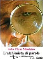 ALCHIMISTA DI PAROLE. SCRITTI SCELTI (L') - MONTEIRO JOAO C.; NAVARRA L. (CUR.)