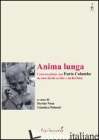 ANIMA LUNGA. CONVERSAZIONE CON FURIO COLOMBO SU COSE DA LUI SCRITTE E DA LUI FAT - NOTA D. (CUR.); PULSONI G. (CUR.)