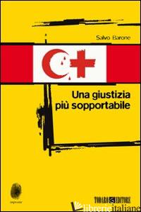 GIUSTIZIA PIU' SOPPORTABILE (UNA) - BARONE SALVO