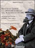 SERAFINO DE' GIORGIO E LA SPEDIZIONE MARSICANA NELL'AGRO ROMANO DEL 1867. DOCUME - AMICONI FIORENZO