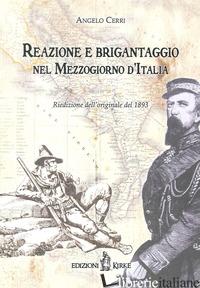 REAZIONE E BRIGANTAGGIO NEL MEZZOGIORNO D'ITALIA. NOTE E RICORDI - CERRI ANGELO