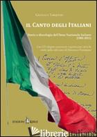 CANTO DEGLI ITALIANI. STORIA E DISCOLOGIA DELL'INNO NAZIONALE ITALIANO (1901-201 - TARQUINIO GIANLUCA