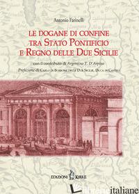 DOGANE DI CONFINE TRA STATO PONTIFICIO E REGNO DELLE DUE SICILIE (LE) - FARINELLI ANTONIO