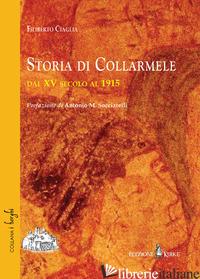 STORIA DI COLLARMELE DAL XV SECOLO AL 1915 - CIAGLIA FILIBERTO