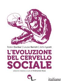 EVOLUZIONE DEL CERVELLO SOCIALE. NUOVA EDIZ. (L') - DUNBAR ROBIN; BARRETT LOUISE; LYCETT JOHN; ROSSI F. (CUR.)