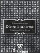 DIETRO LO SCHERMO. UNA PSICOANALISTA AL CINEMA - ARGENTIERI SIMONA