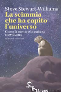 SCIMMIA CHE HA CAPITO L'UNIVERSO. COME LA MENTE E LA CULTURA SI EVOLVONO. EDIZ.  - STEWART-WILLIAMS STEVE