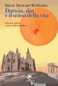 DARWIN, DIO E IL SENSO DELLA VITA. NUOVA EDIZ. - STEWART-WILLIAMS STEVE; MORI M. (CUR.)
