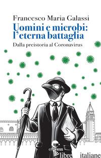 UOMINI E MICROBI: L'ETERNA BATTAGLIA. DALLA PREISTORIA AL CORONAVIRUS. NUOVA EDI - GALASSI FRANCESCO MARIA