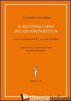 SECONDO LIBRO DEL «QUADRIPARTITUM». CON IL COMMENTO DI AL IBN RIWN (IL) - TOLOMEO CLAUDIO; BEZZA G. (CUR.)