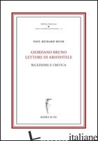 GIORDANO BRUNO LETTORE DI ARISTOTELE. RICEZIONE E CRITICA - BLUM PAUL RICHARD