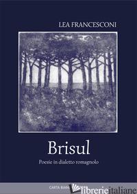 BRISUL. POESIE IN DIALETTO ROMAGNOLO - FRANCESCONI LEA