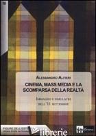 CINEMA, MASS MEDIA E LA SCOMPARSA DELLA REALTA'. IMMAGINI E SIMULACRI DELL'11 SE - ALFIERI ALESSANDRO