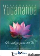 REALIZZAZIONE DEL SE'. GUIDA ALLA VERA FELICITA' (LA) - PARAMHANSA YOGANANDA