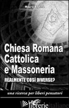 CHIESA ROMANA CATTOLICA E MASSONERIA. REALMENTE COSI' DIVERSE? - BIGLINO MAURO