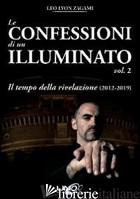 CONFESSIONI DI UN ILLUMINATO (LE). VOL. 2: IL TEMPO DELLA RIVELAZIONE (2012-2019 - ZAGAMI LEO LYON