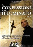 CONFESSIONI DI UN ILLUMINATO (LE). VOL. 3: SPIONAGGIO, TEMPLARI E SATANISMO ALL' - ZAGAMI LEO LYON