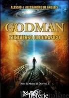 OLTRE LA MENTE DI DIO. VOL. 3: GODMAN. L'UNIVERSO OLOGRAFICO - DE ANGELIS ALESSANDRO; DE ANGELIS ALESSIO