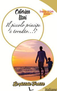 PICCOLO PRINCIPE E' TORNATO? (IL) - USAI CATERINA