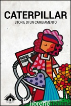 CATERPILLAR. STORIE DI UN CAMBIAMENTO - AA. VV.
