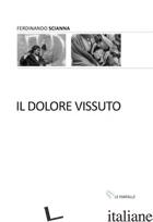 DOLORE VISSUTO (IL) - SCIANNA FERDINANDO