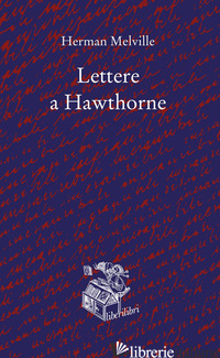 LETTERE A HAWTHORNE. TESTO INGLESE A FRONTE - MELVILLE HERMAN; NORI G. (CUR.)