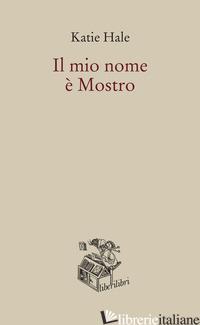MIO NOME E' MOSTRO (IL) - HALE KATIE
